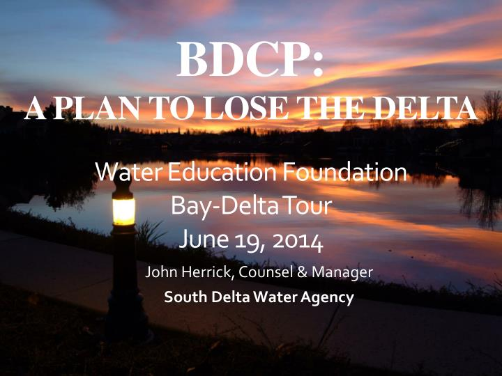 bdcp a plan to lose the delta water education foundation bay delta tour june 19 2014 n.