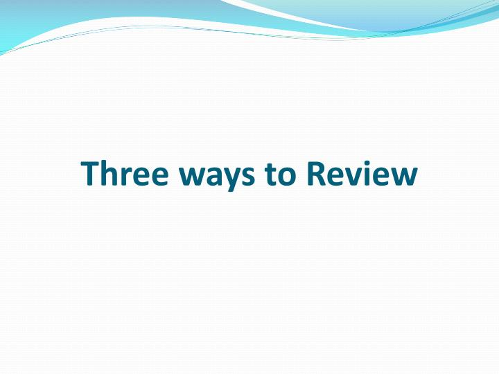 Three ways to Review