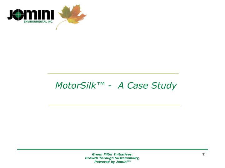 MotorSilk™ -  A Case Study