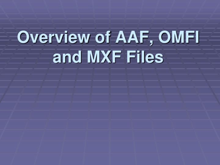 overview of aaf omfi and mxf files n.