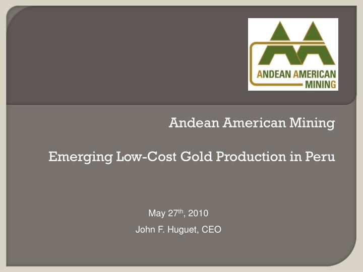 andean american mining emerging low cost gold production in peru n.