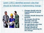 lewin 1951 identified several rules that should be followed in implementing change