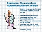 resistance the natural and expected response to change