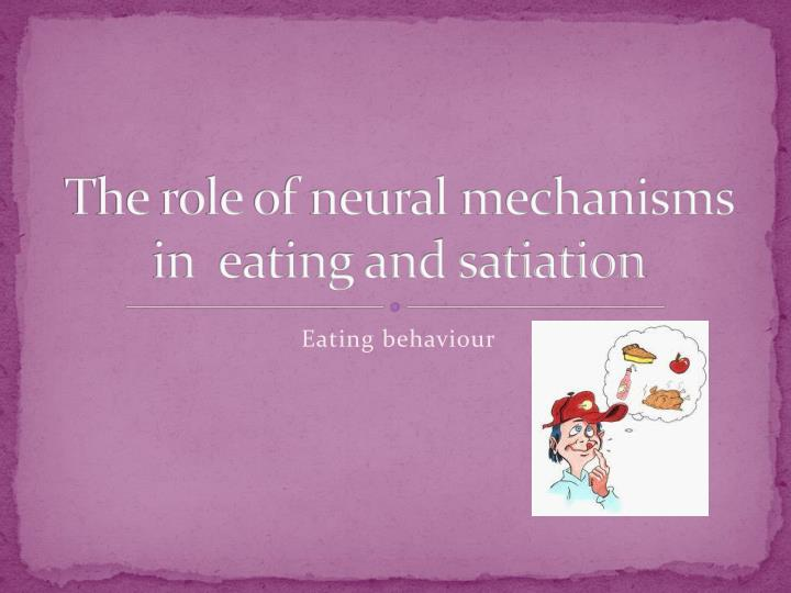 The role of neural mechanisms in eating and satiation