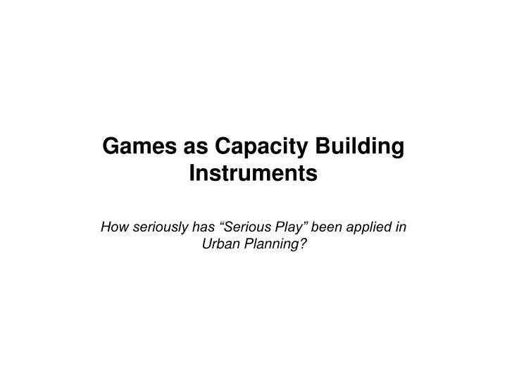 games as capacity building instruments