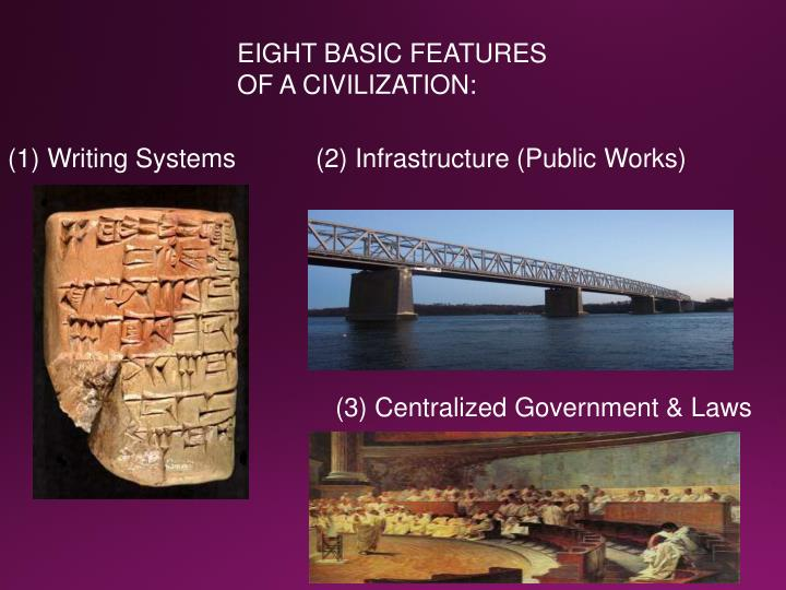 EIGHT BASIC FEATURES OF A CIVILIZATION: