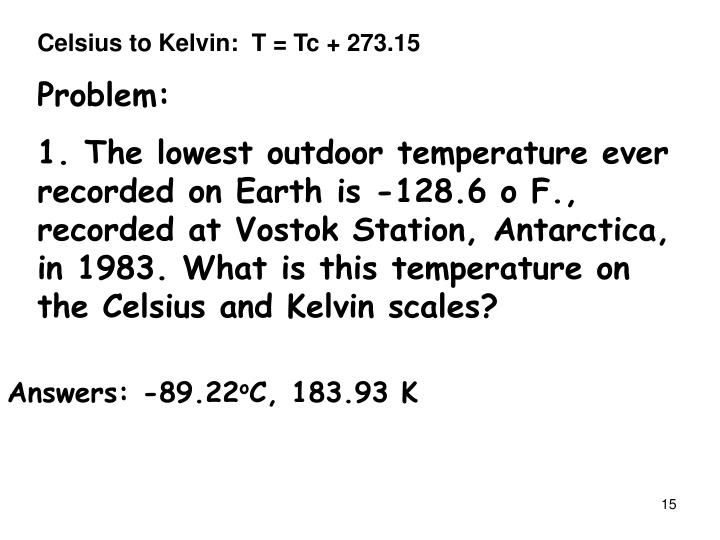 Celsius to Kelvin:  T = Tc + 273.15