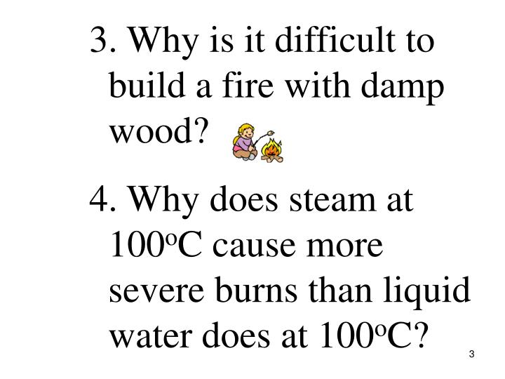 3. Why is it difficult to build a fire with damp wood?
