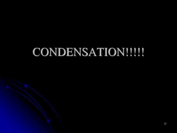 CONDENSATION!!!!!