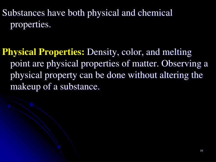 Substances have both physical and chemical properties.