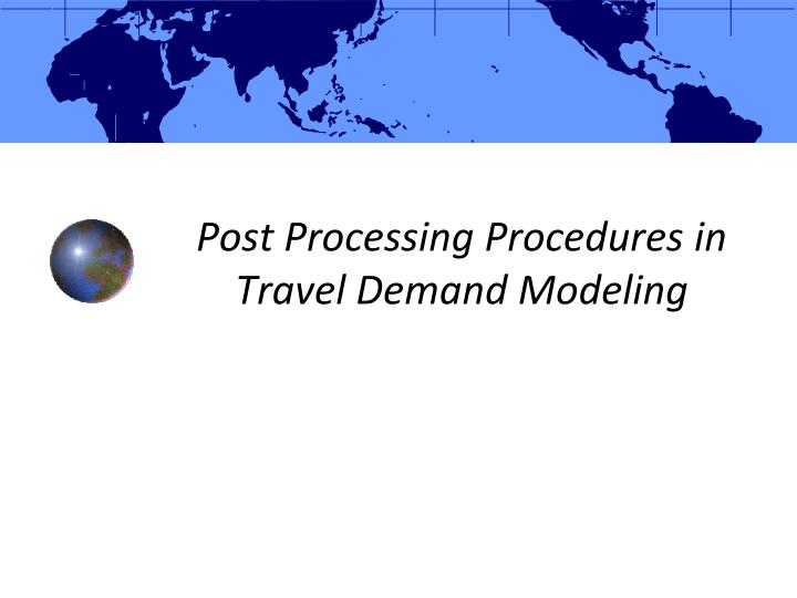 post processing procedures in travel demand modeling n.