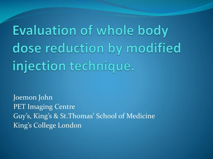evaluation of whole body dose reduction by modified injection technique n.