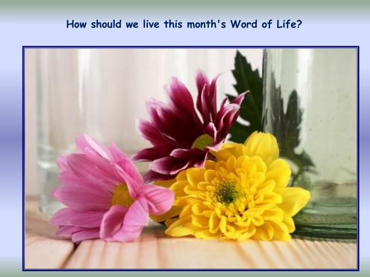 How should we live this month's Word of Life?