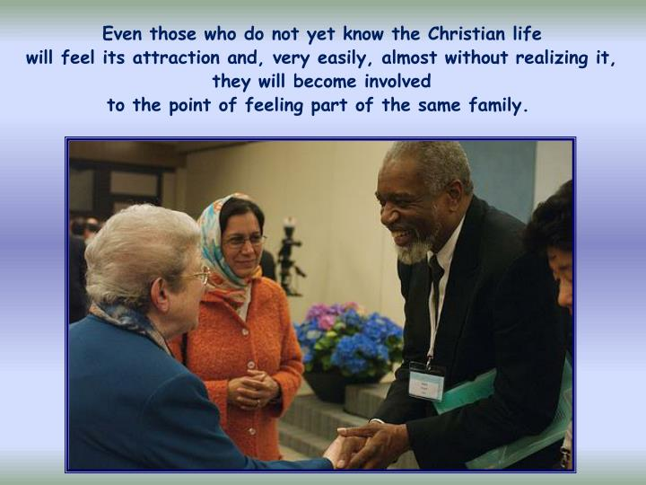 Even those who do not yet know the Christian life