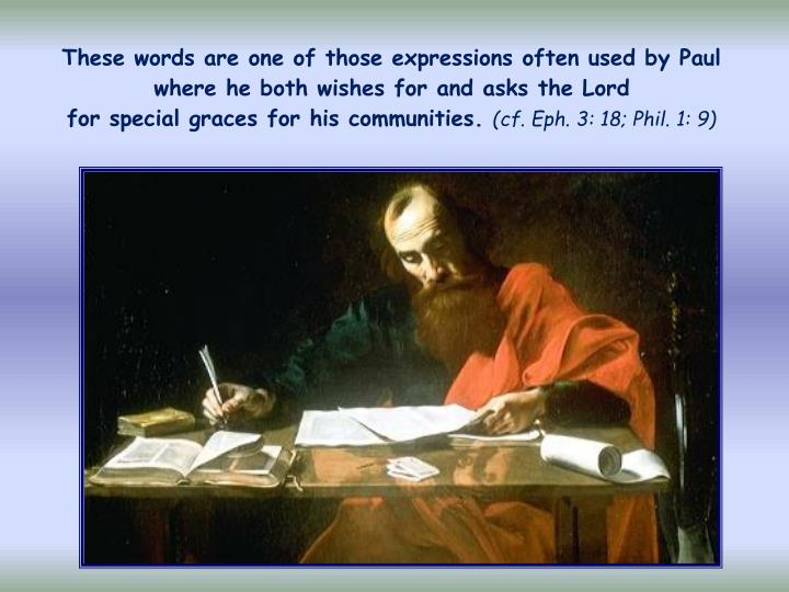 These words are one of those expressions often used by Paul where he both wishes for and asks the Lo...