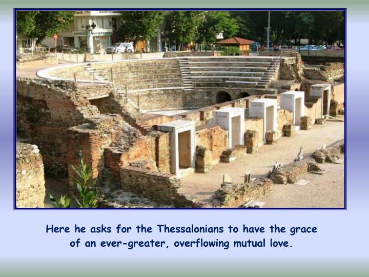 Here he asks for the Thessalonians to have the grace of an ever-greater, overflowing mutual love.