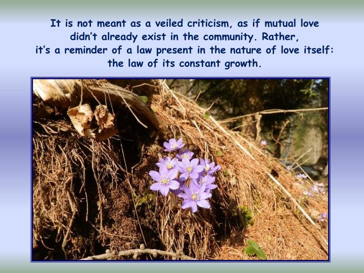 It is not meant as a veiled criticism, as if mutual love        didn't already exist in the community. Rather,