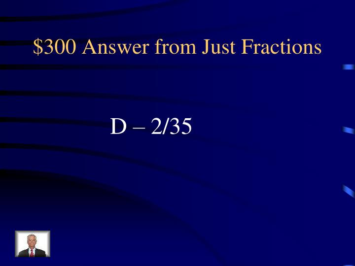 $300 Answer from Just Fractions