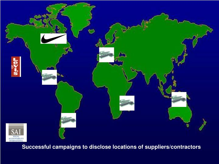 Successful campaigns to disclose locations of suppliers/contractors