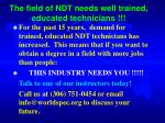 the field of ndt needs well trained educated technicians