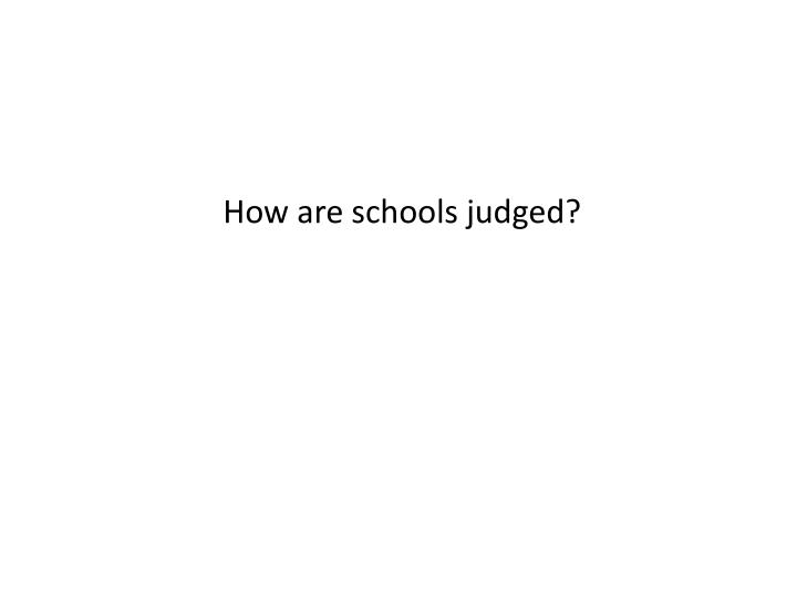 How are schools judged?
