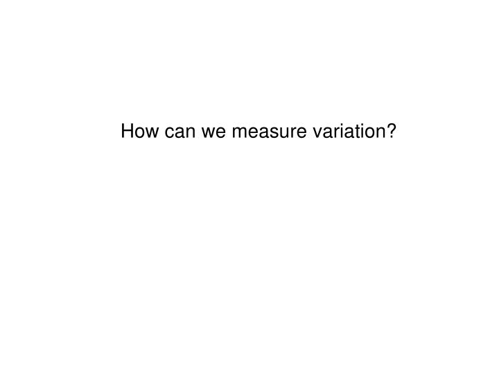 How can we measure variation?