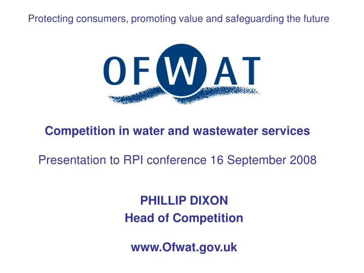 competition in water and wastewater services presentation to rpi conference 16 september 2008 n.