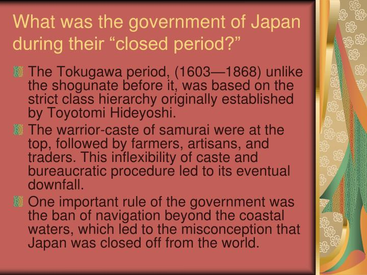"""What was the government of Japan during their """"closed period?"""""""