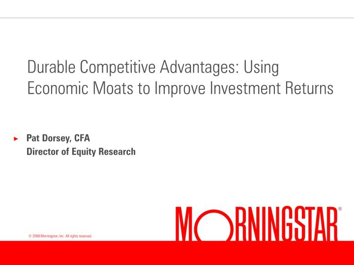 Durable Competitive Advantages: Using Economic Moats to Improve Investment Returns