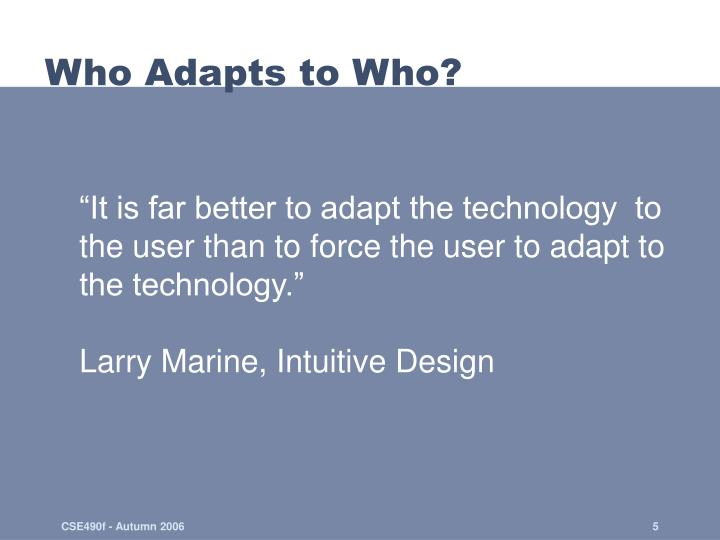 Who Adapts to Who?