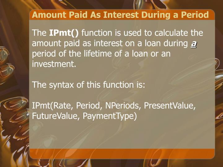 Amount Paid As Interest During a Period