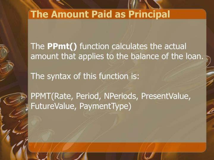 The Amount Paid as Principal
