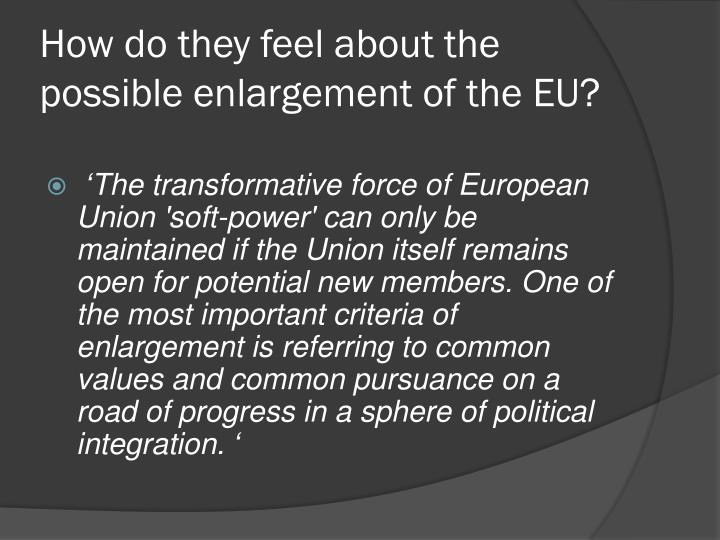 How do they feel about the possible enlargement of the EU?