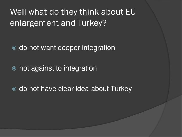 Well what do they think about EU enlargement and Turkey?