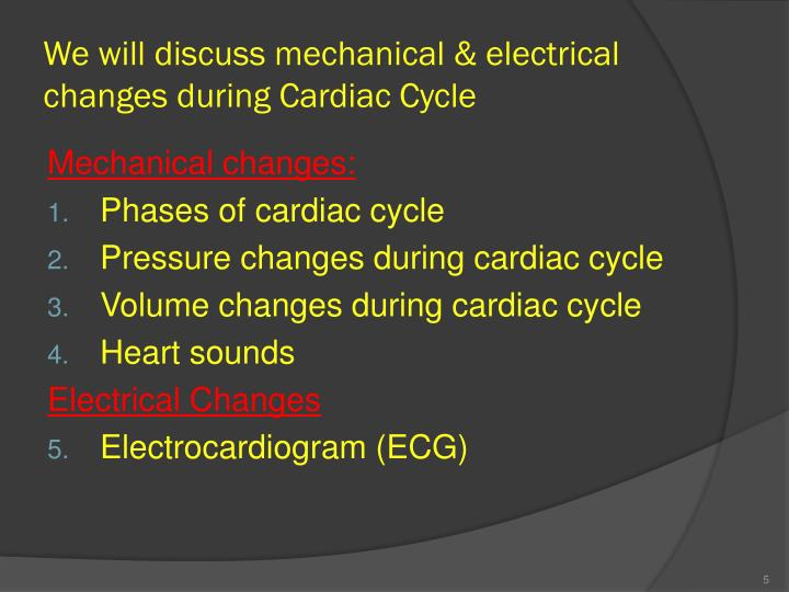 We will discuss mechanical & electrical changes during Cardiac Cycle