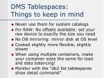 dms tablespaces things to keep in mind