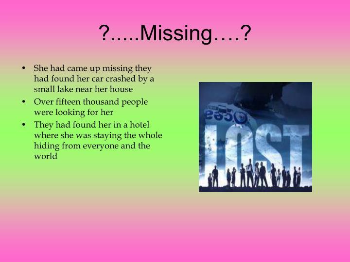 ?.....Missing….?