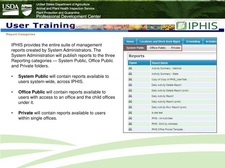 IPHIS provides the entire suite of management reports created by System Administrators. The System Administration will publish reports to the three Reporting categories — System Public, Office Public and Private folders