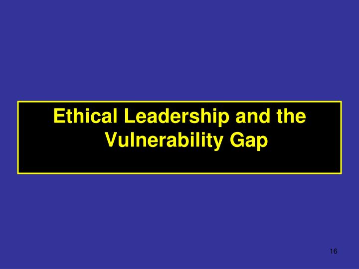 Ethical Leadership and the Vulnerability Gap