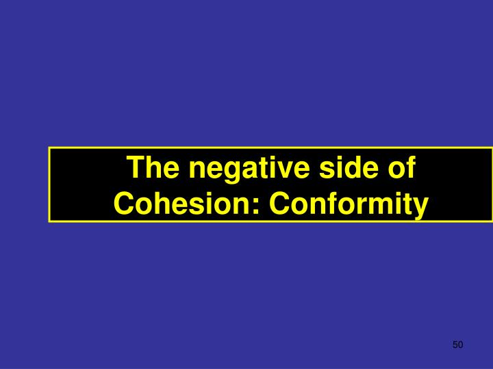 The negative side of Cohesion: Conformity