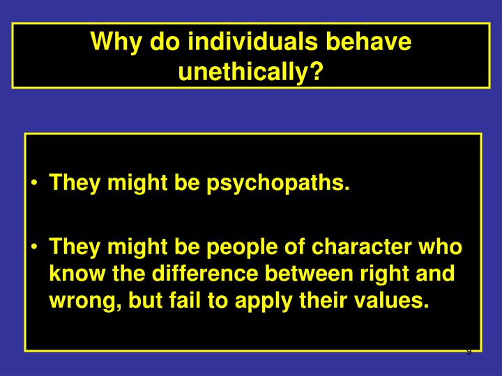 Why do individuals behave unethically?