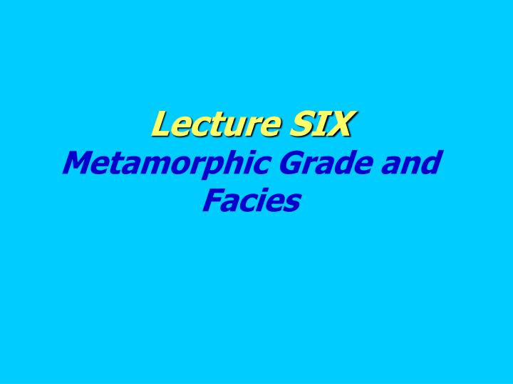 lecture six metamorphic grade and facies n.