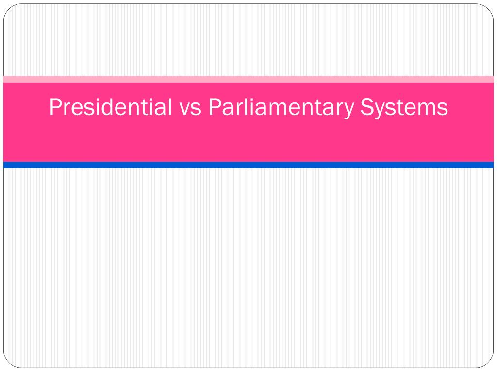 ppt presidential vs parliamentary systems powerpoint presentation