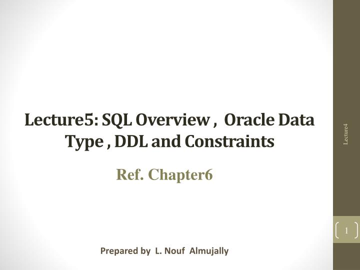 Lecture5 sql overview oracle data type ddl and constraints