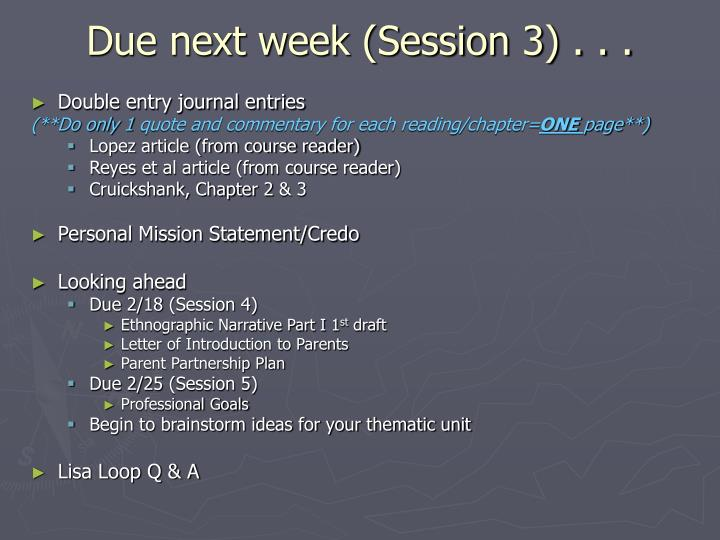 Due next week (Session 3) . . .