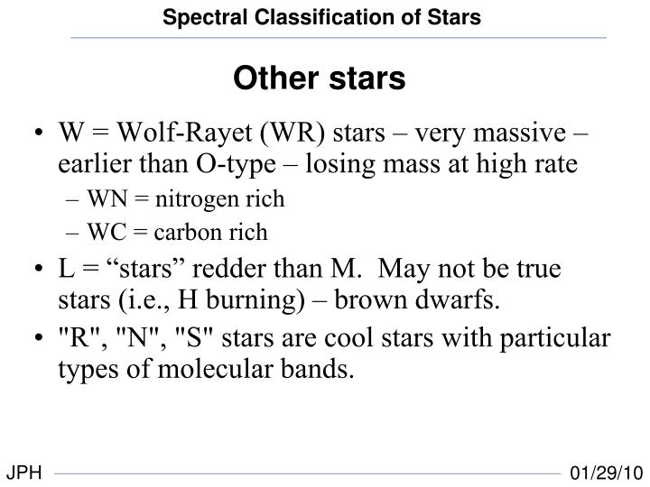 W = Wolf-Rayet (WR) stars – very massive – earlier than O-type – losing mass at high rate