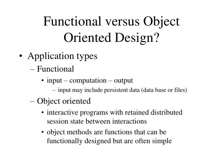 Functional versus Object Oriented Design?
