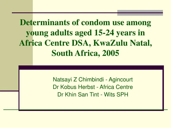 Determinants of condom use among young adults aged 15-24 years in Africa Centre DSA, KwaZulu Natal, ...