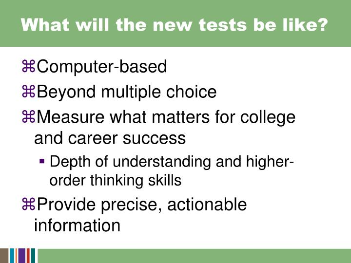 What will the new tests be like?