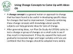 using change concepts to come up with ideas os